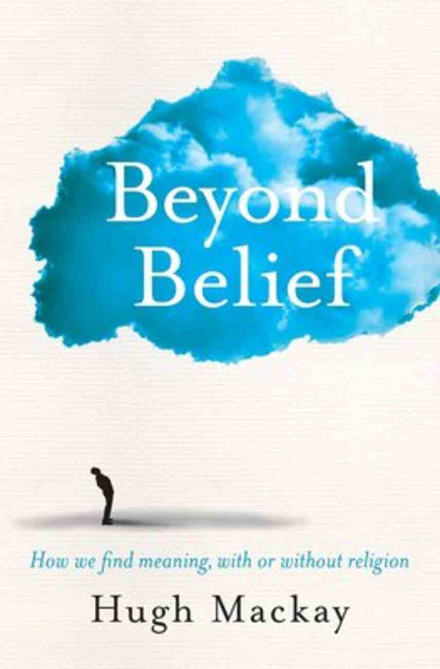 Beyond Belief: How We Find Meaning, With Or Without Religion Paperback