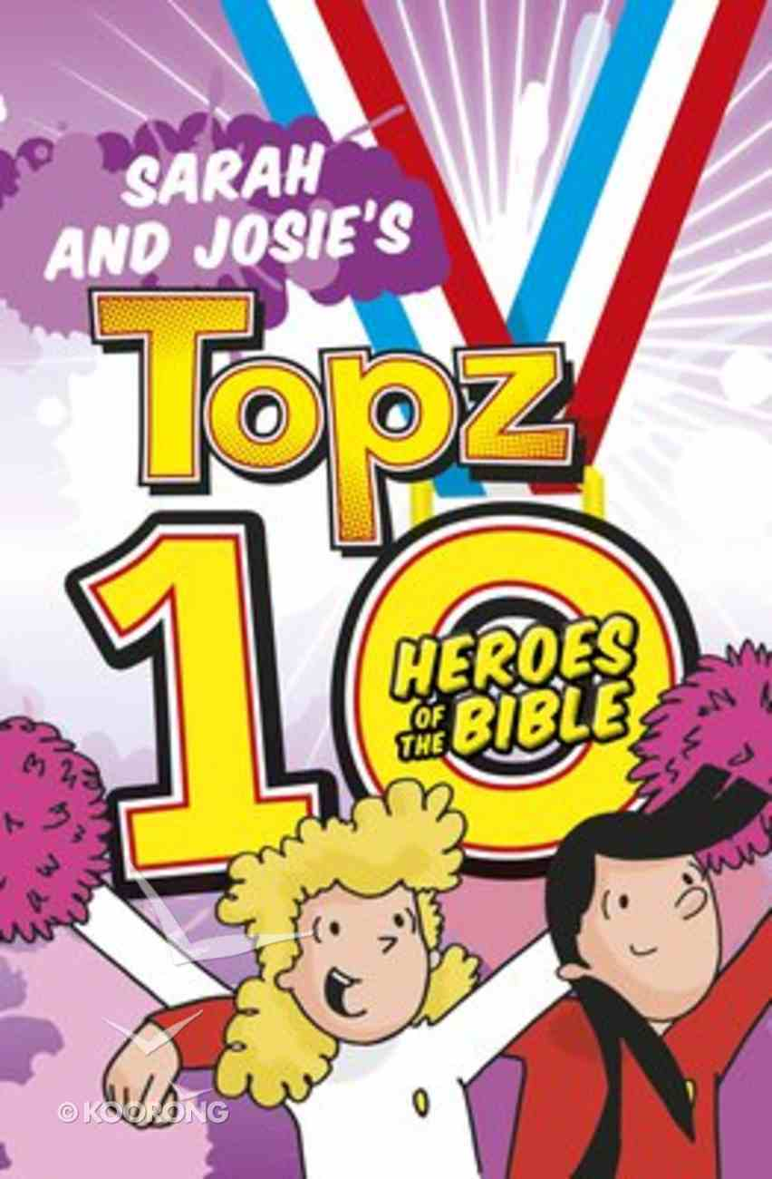 Sarah and Josie's Topz 10 Heroes of the Bible (Topz Series) Paperback