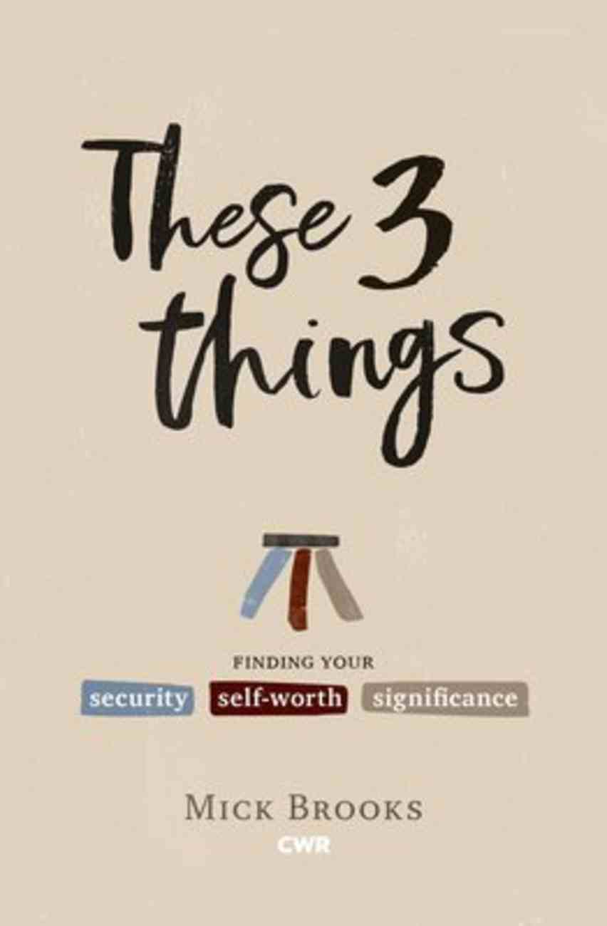 These Three Things: Finding Your Security, Self-Worth and Significance Paperback