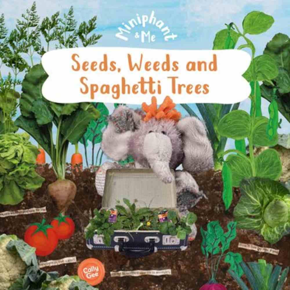 Seeds, Weeds & Spaghetti Trees (Miniphant & Me Series) Paperback