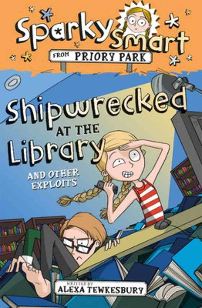 Shipwrecked At the Library and Other Exploits (#5 in Sparky Smart From Priory Park Series) Paperback