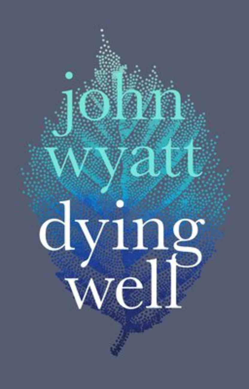 Dying Well: Dying Faithfully Paperback