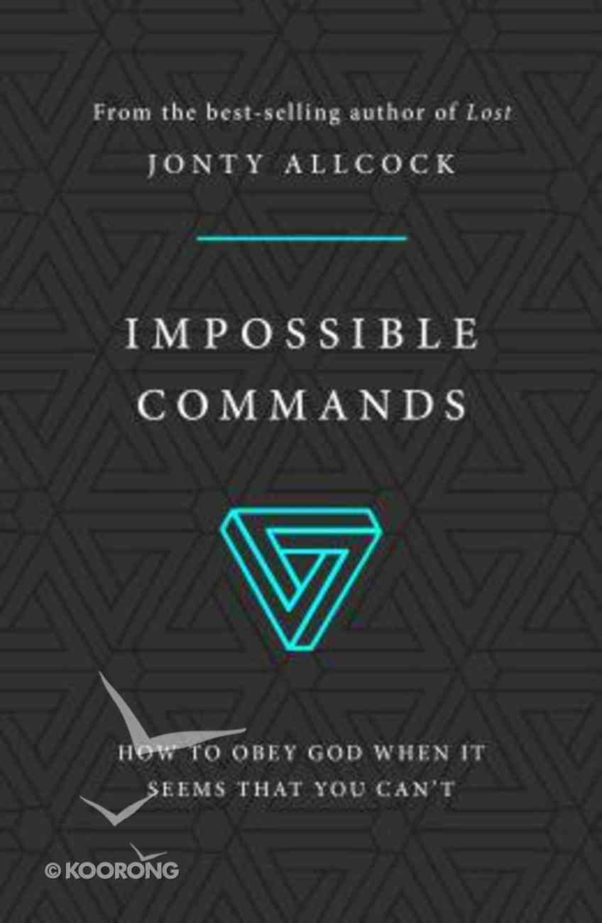 Impossible Commands: How to Obey God When It Seems That You Can't Paperback