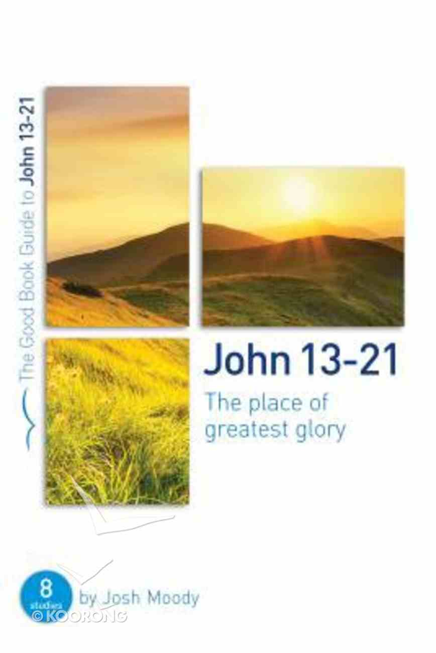 John 13-21: The Place of Greatest Glory (8 Studies) (The Good Book Guides Series) Paperback