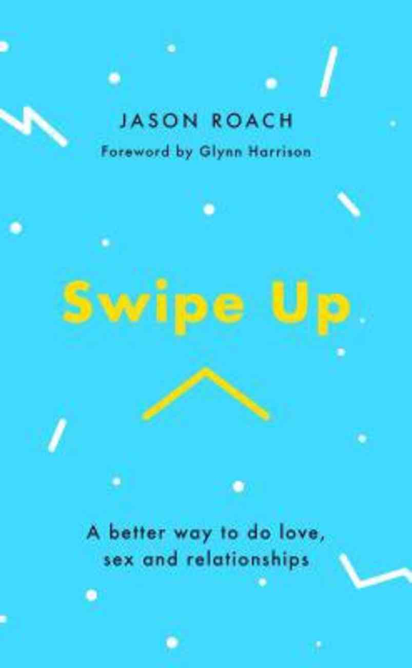 Swipe Up: A Better Way to Do Love, Sex and Relationships Paperback