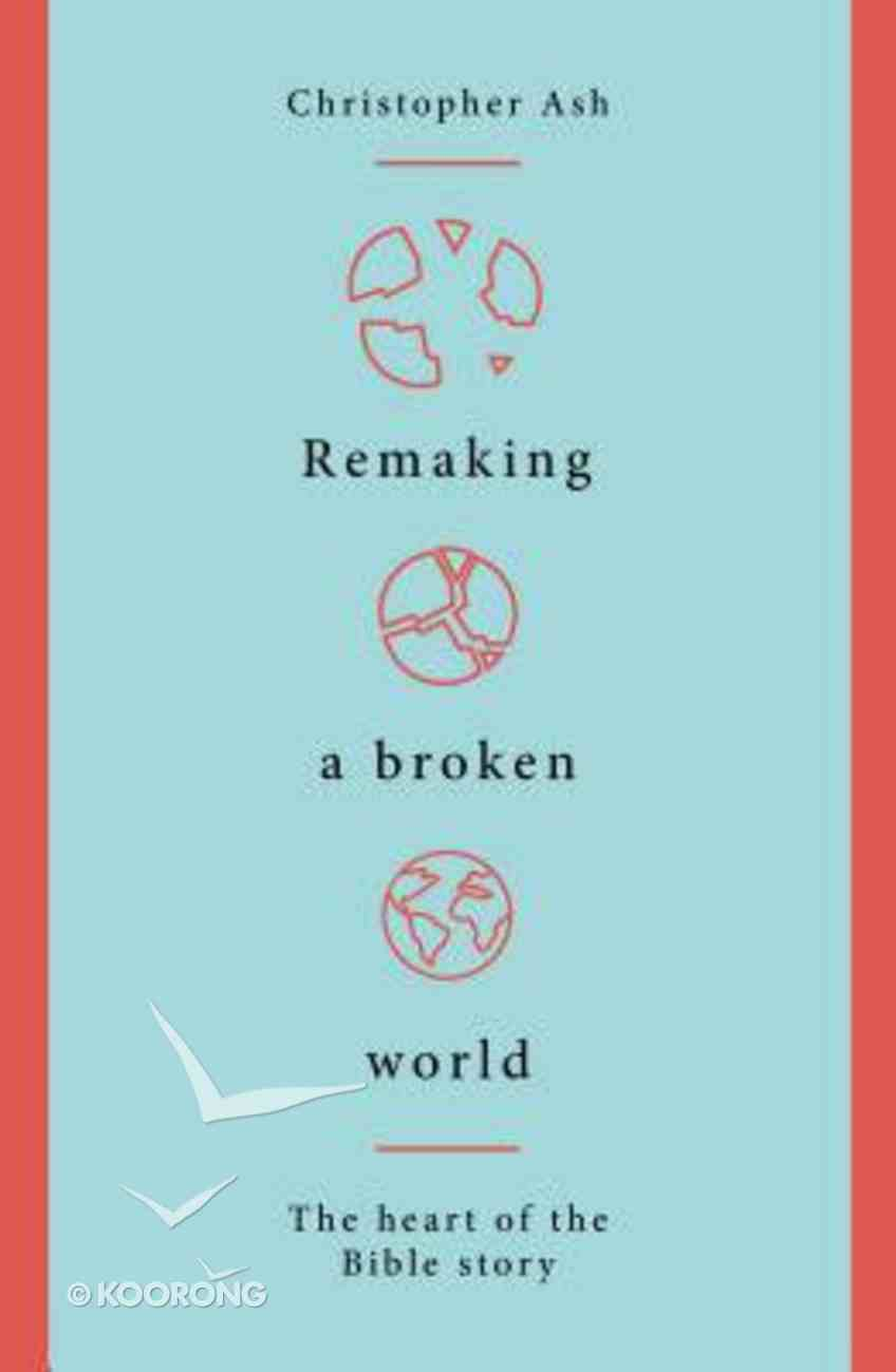Remaking a Broken World: The Heart of the Bible Story Paperback