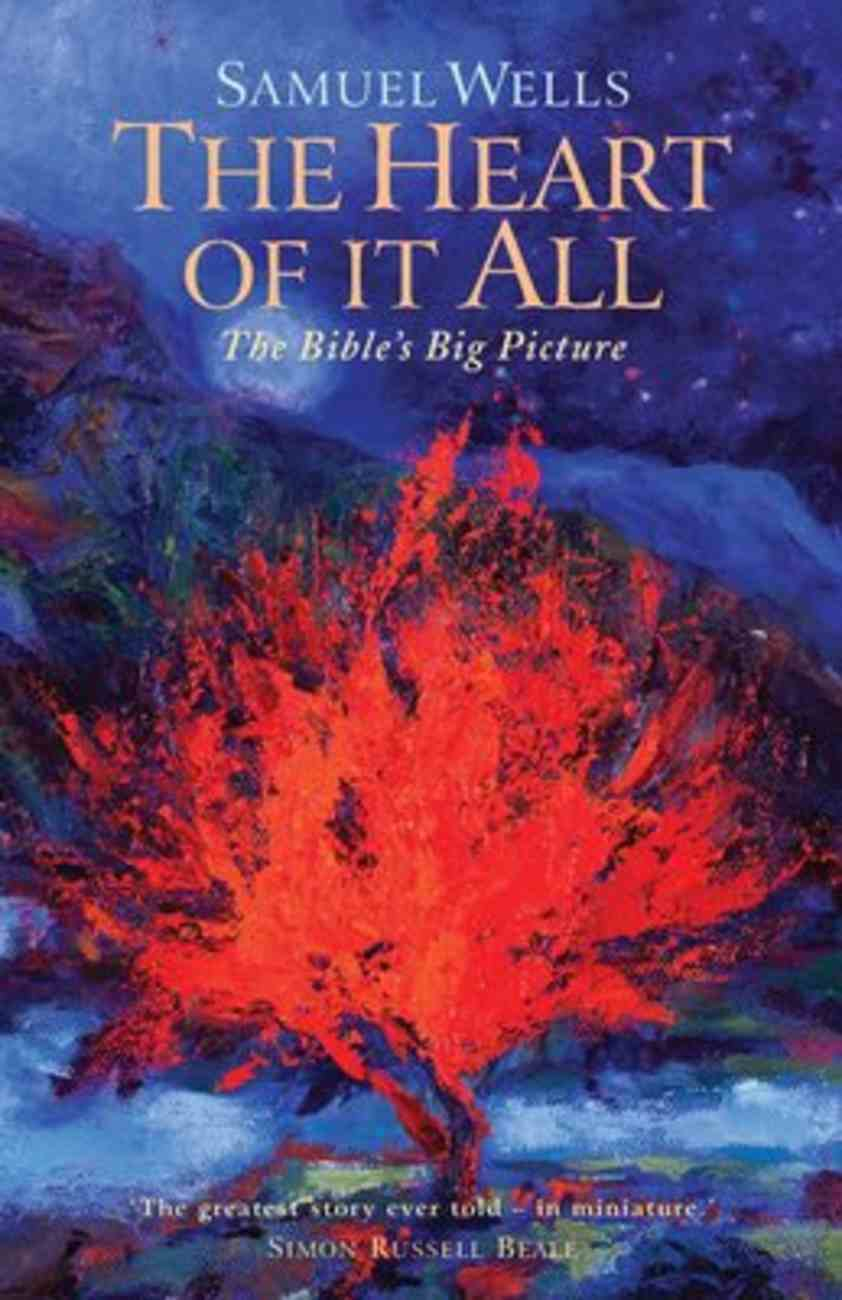 The Heart of It All: The Bible's Big Picture Paperback