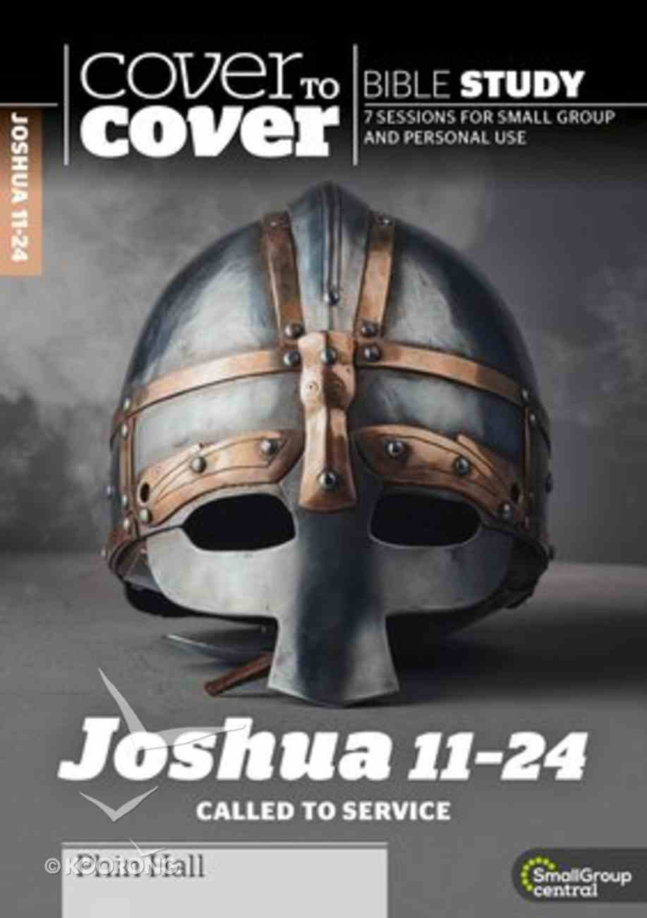 Joshua 11-24: Called to Service (Seven Sessions) (Cover To Cover Bible Study Guide Series) Paperback
