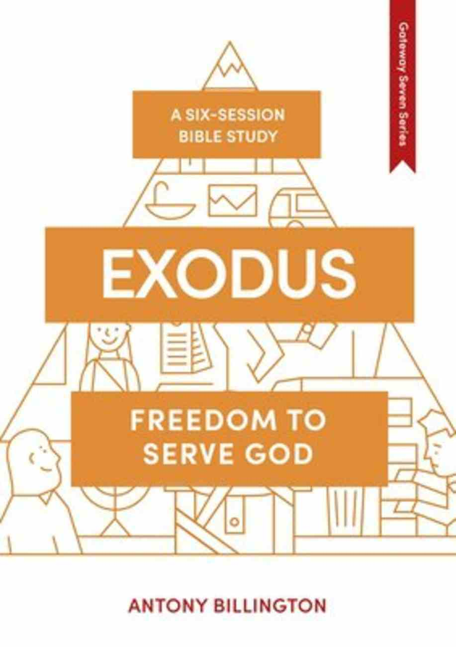 Exodus: Law : Freedom to Serve God (7 Sessions) (Whole Life - Gateway Seven Series) Paperback