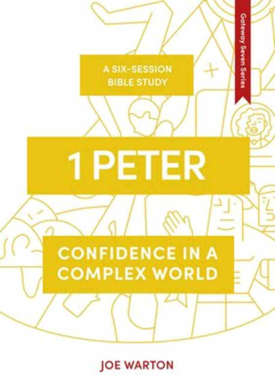 1 Peter: Confidence in a Complex World (7 Sessions) (Whole Life - Gateway Seven Series) Paperback