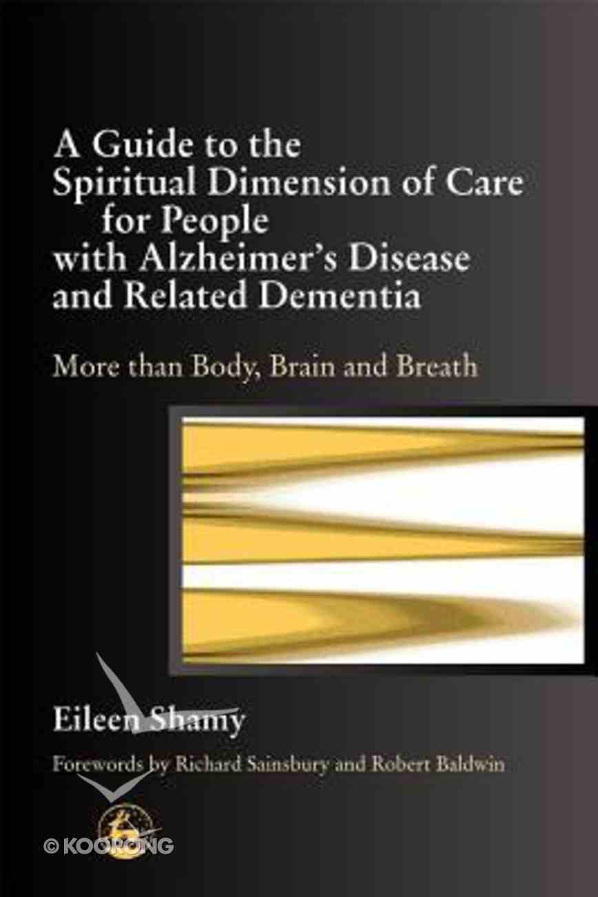 A Guide to the Spiritial Dimension of Care For People With Alzheimer's Disease and Related Dementias Paperback