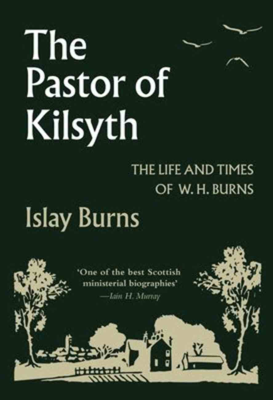 The Pastor of Kilsyth: The Life and Times of W.H. Burns Hardback