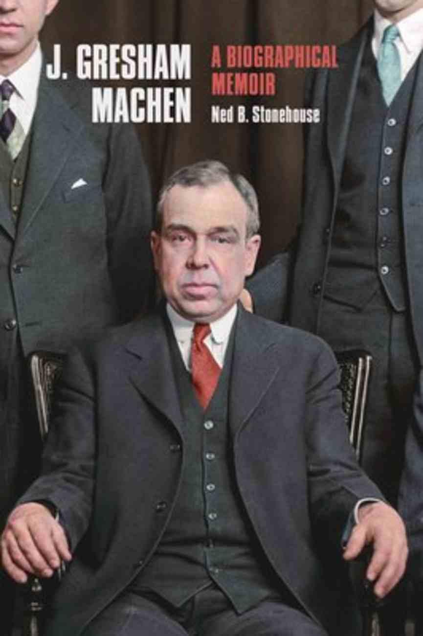 J. Gresham Machen: A Biographical Memoir Hardback