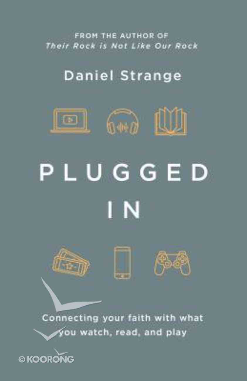Plugged in: Connecting Your Faith With Everything You Watch, Read, and Play Paperback
