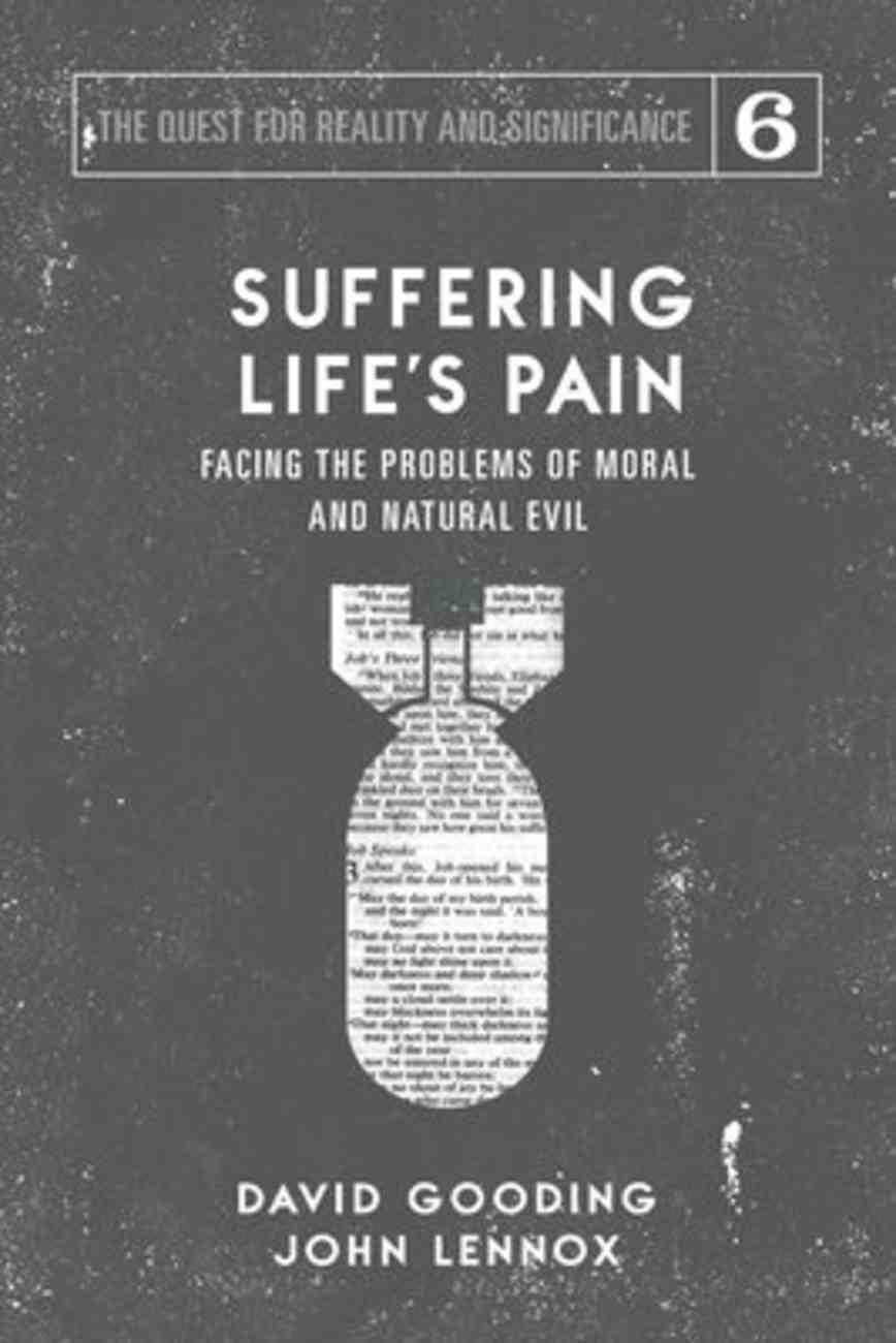 Suffering Life's Pain: Facing the Problems of Moral and Natural Evil (#06 in The Quest For Reality And Significance Series) Paperback