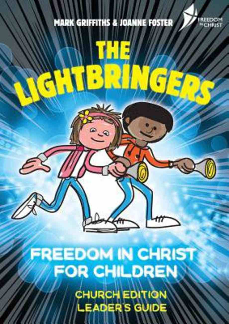 Lightbringers, The: Freedom in Christ For Children Church Edition (Leader's Guide) (Freedom In Christ Course) Paperback