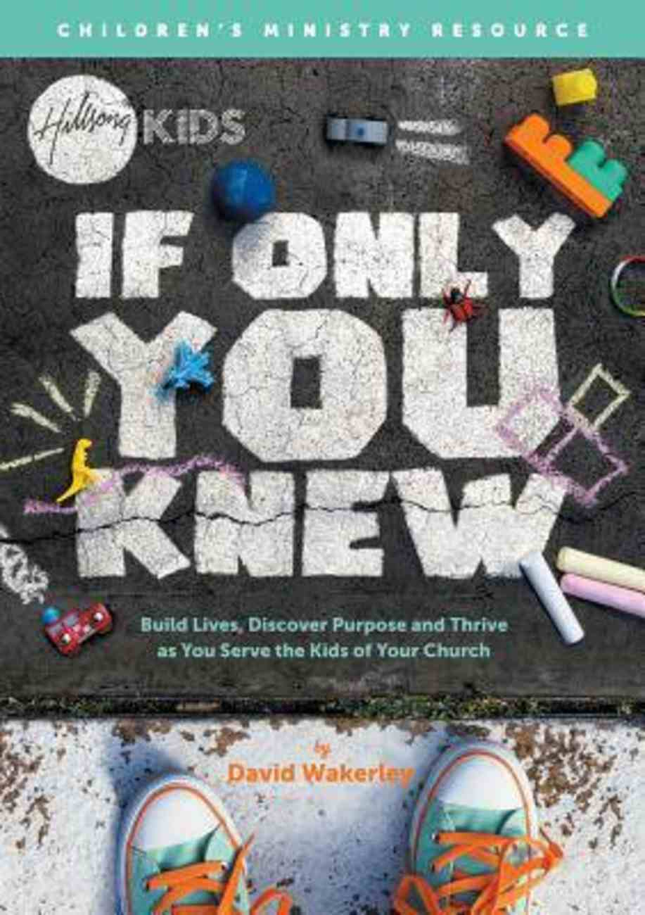 If Only You Knew: Build Lives, Discover Purpose and Thrive as You Serve the Kids of Your Church Paperback