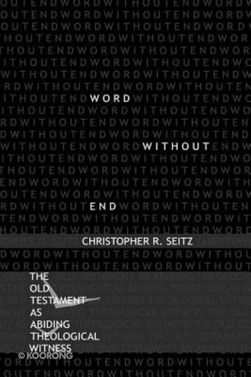Word Without End: The Old Testament as Abiding Theological Witness Paperback
