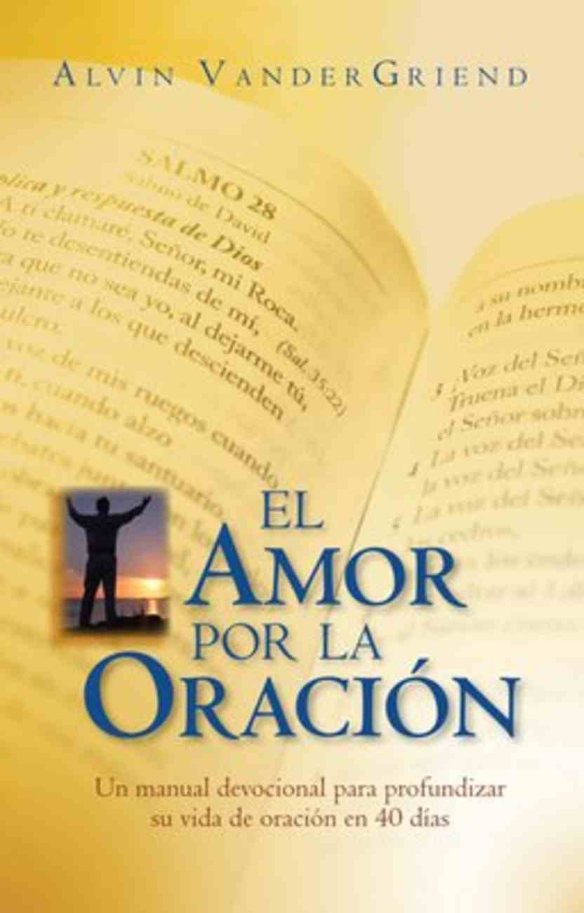 Amor Por La Oracion, El: Un Manual Devocional Para Profundizar Su Vida De Oracion En 40 Dias Paperback