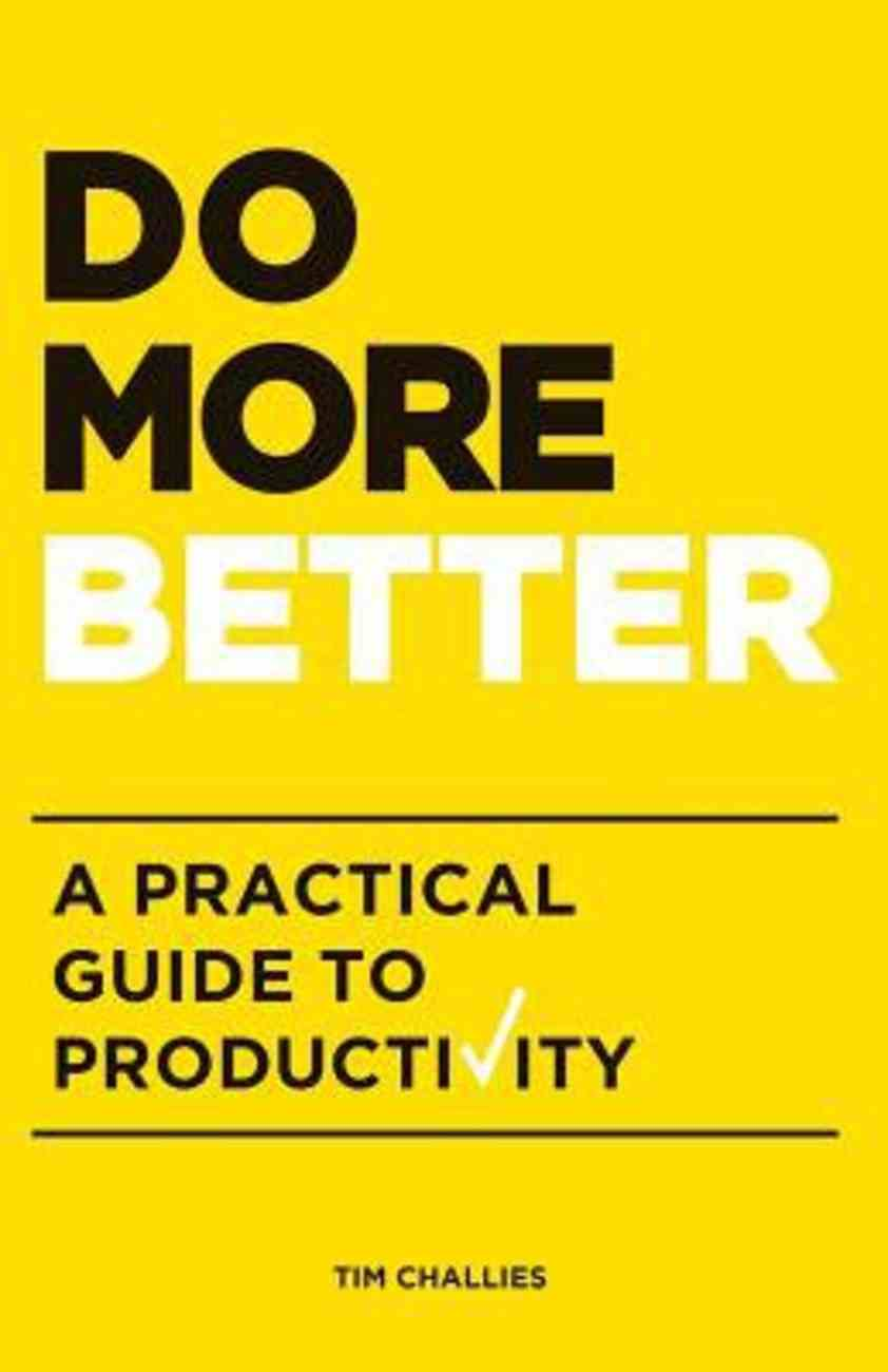 Do More Better: A Practical Guide to Productivity Paperback
