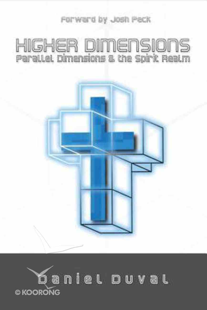 Higher Dimensions, Parallel Dimensions, and the Spirit Realm Paperback