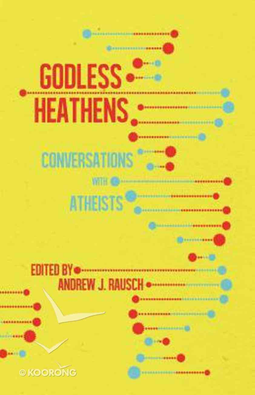 Godless Heathens: Conversations With Atheists Paperback