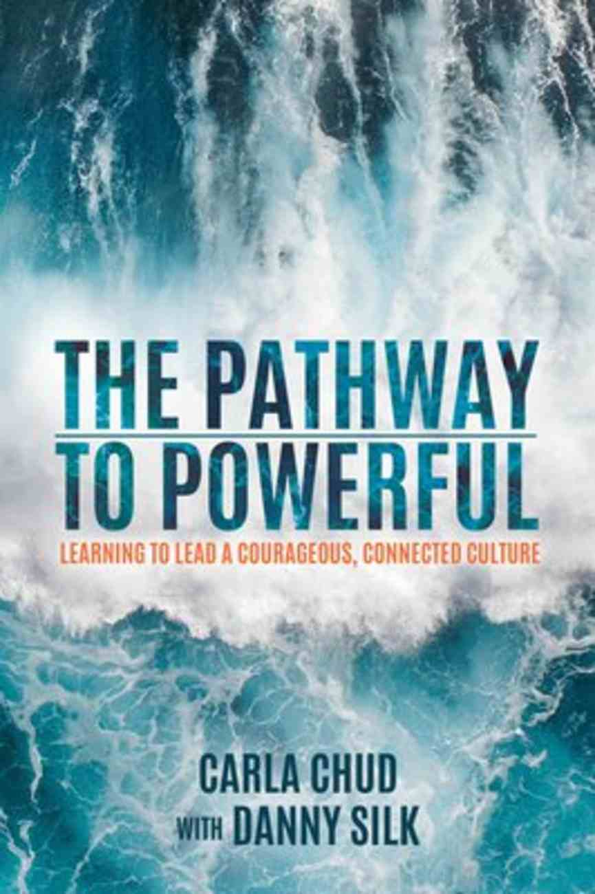 The Pathway to Powerful: Learning to Lead a Courageous, Connected Culture Paperback