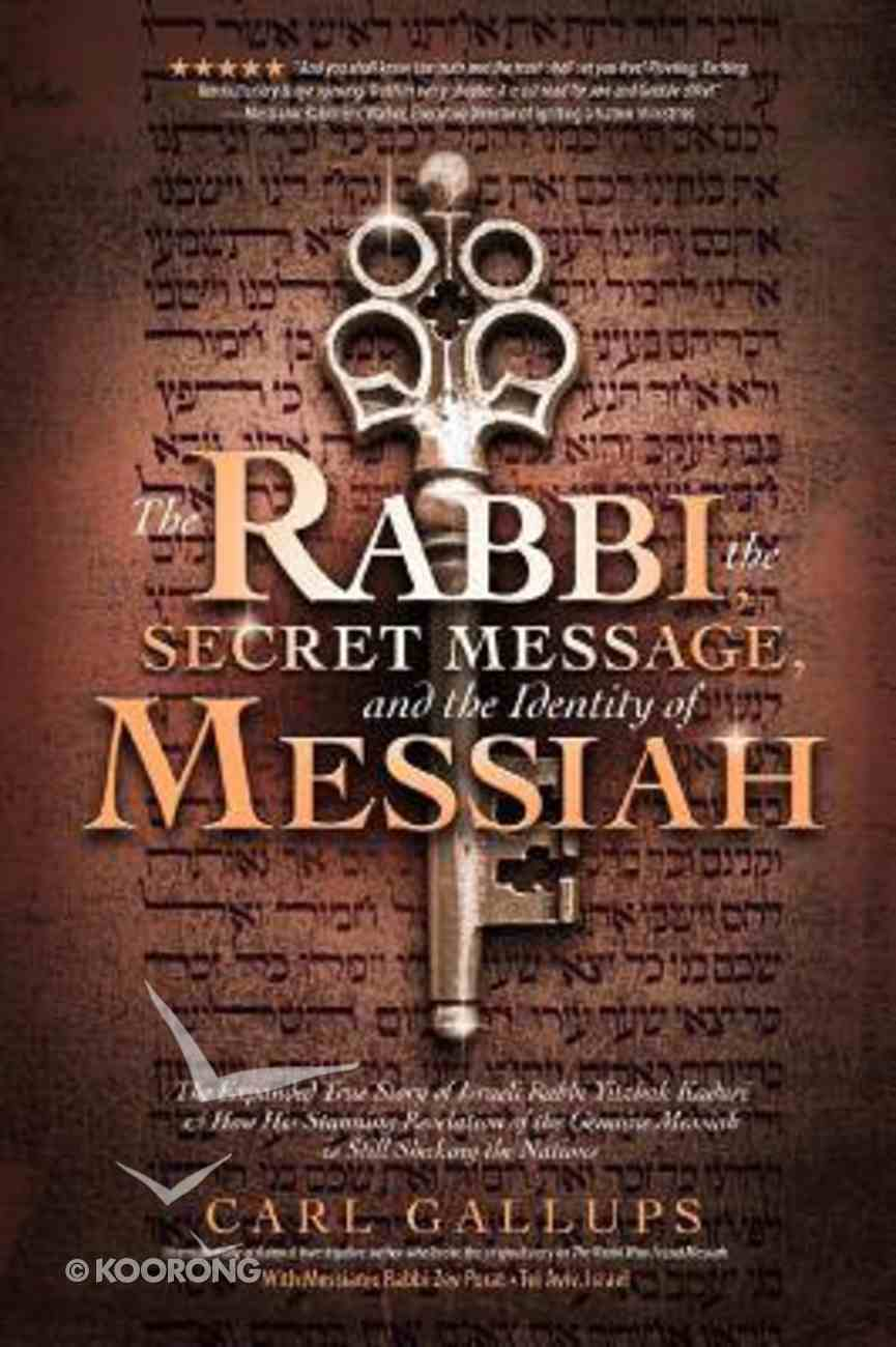 Rabbi, the Secret Message, and the Identity of Messiah, the: The Expanded True Story of Israeli Rabbi Yitzhak Kaduri and How His Stunning Revelation of Paperback