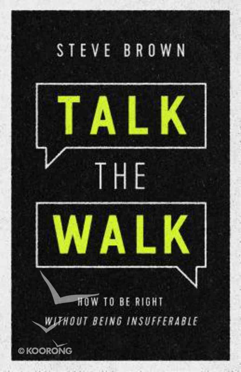 Talk the Walk: How to Be Right Without Being Insufferable Paperback
