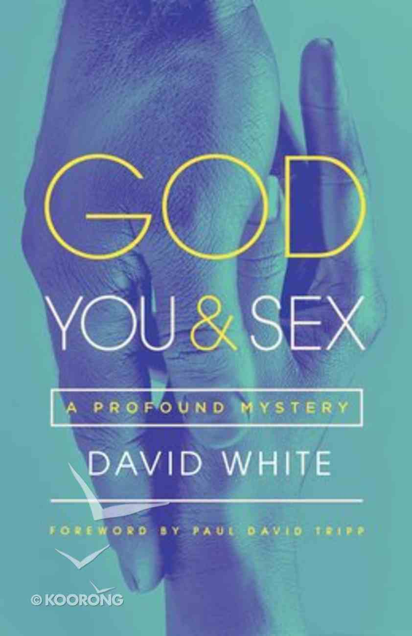 God, You, and Sex: A Profound Mystery Paperback