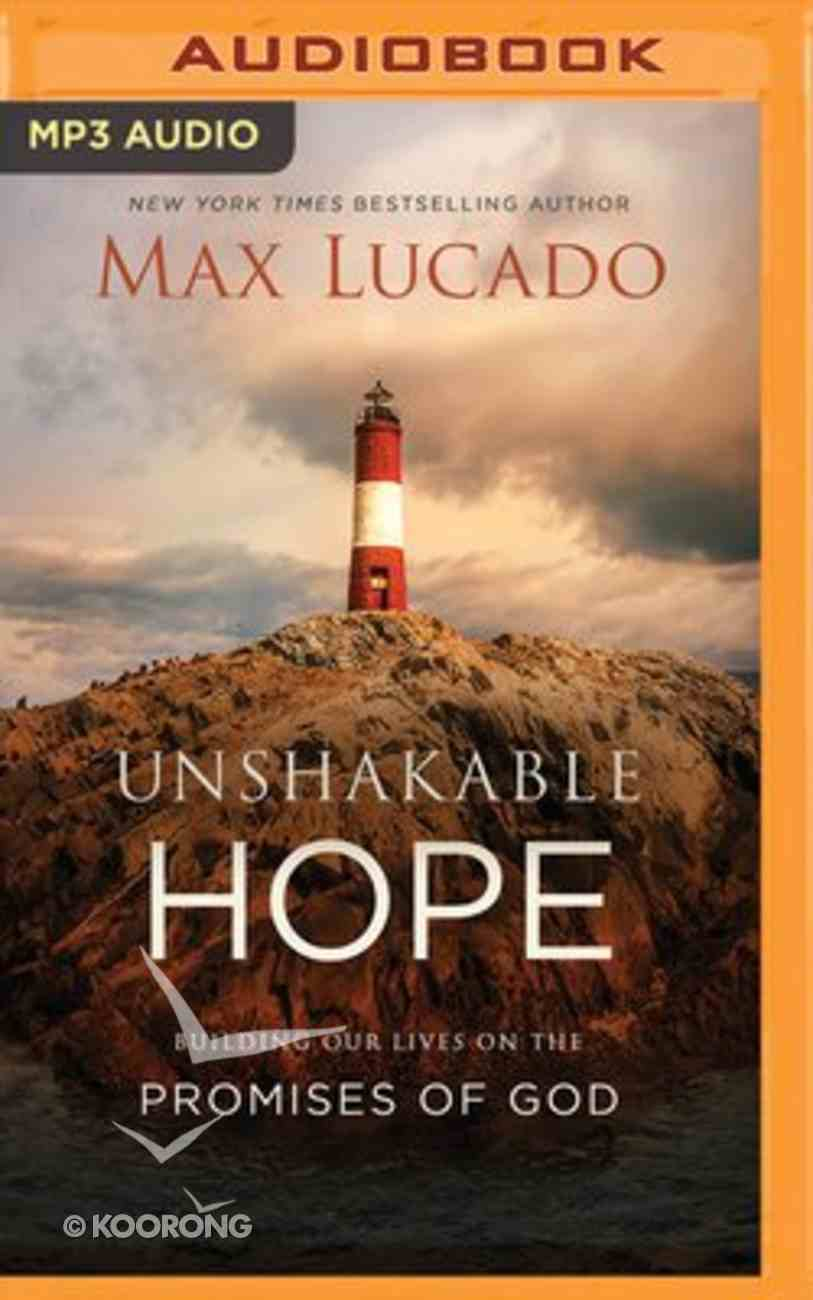 Unshakable Hope: Building Our Lives on the Promises of God (Unabridged, Mp3) CD