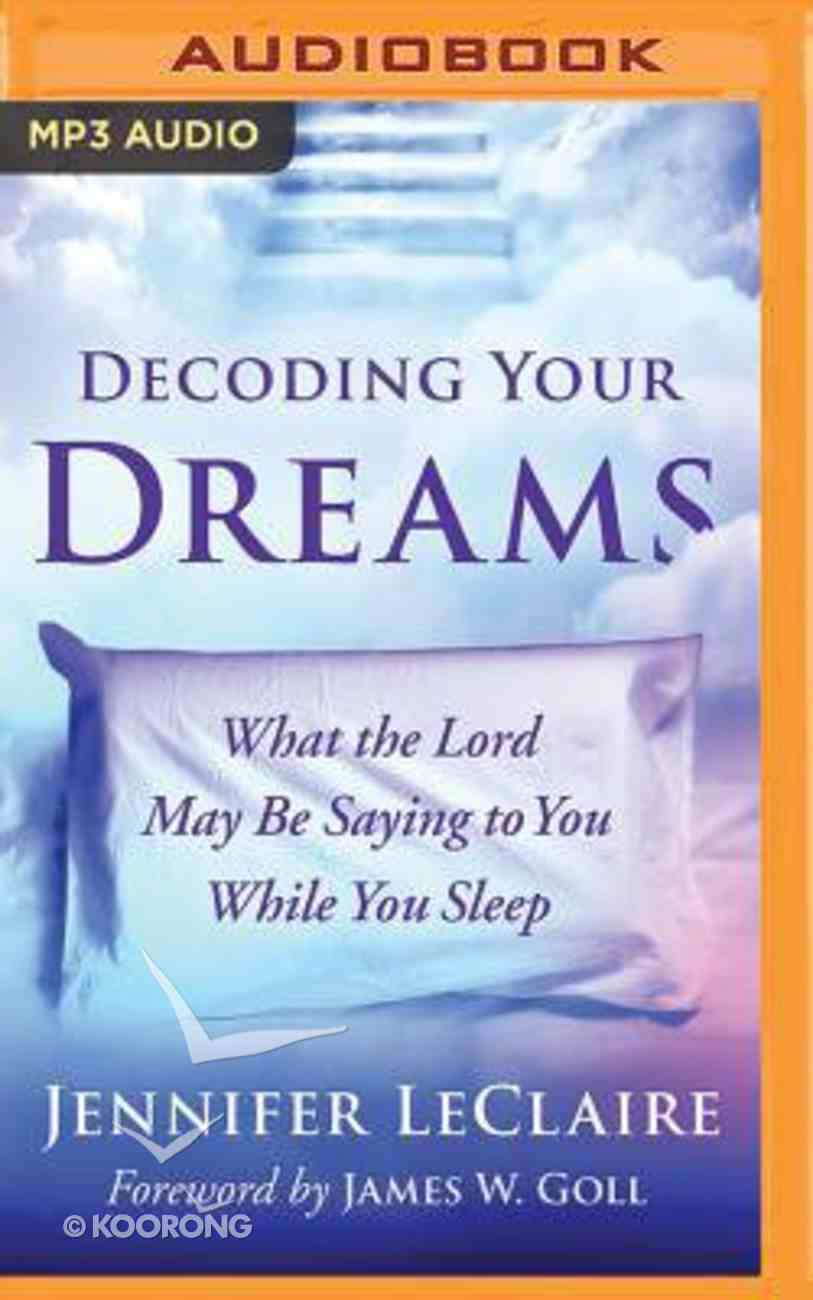 Decoding Your Dreams: What the Lord May Be Saying to You While You Sleep (Unabridged, Mp3) CD