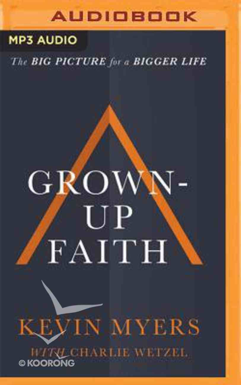 Grown-Up Faith: The Big Picture For a Bigger Life (Unabridged, Mp3) CD