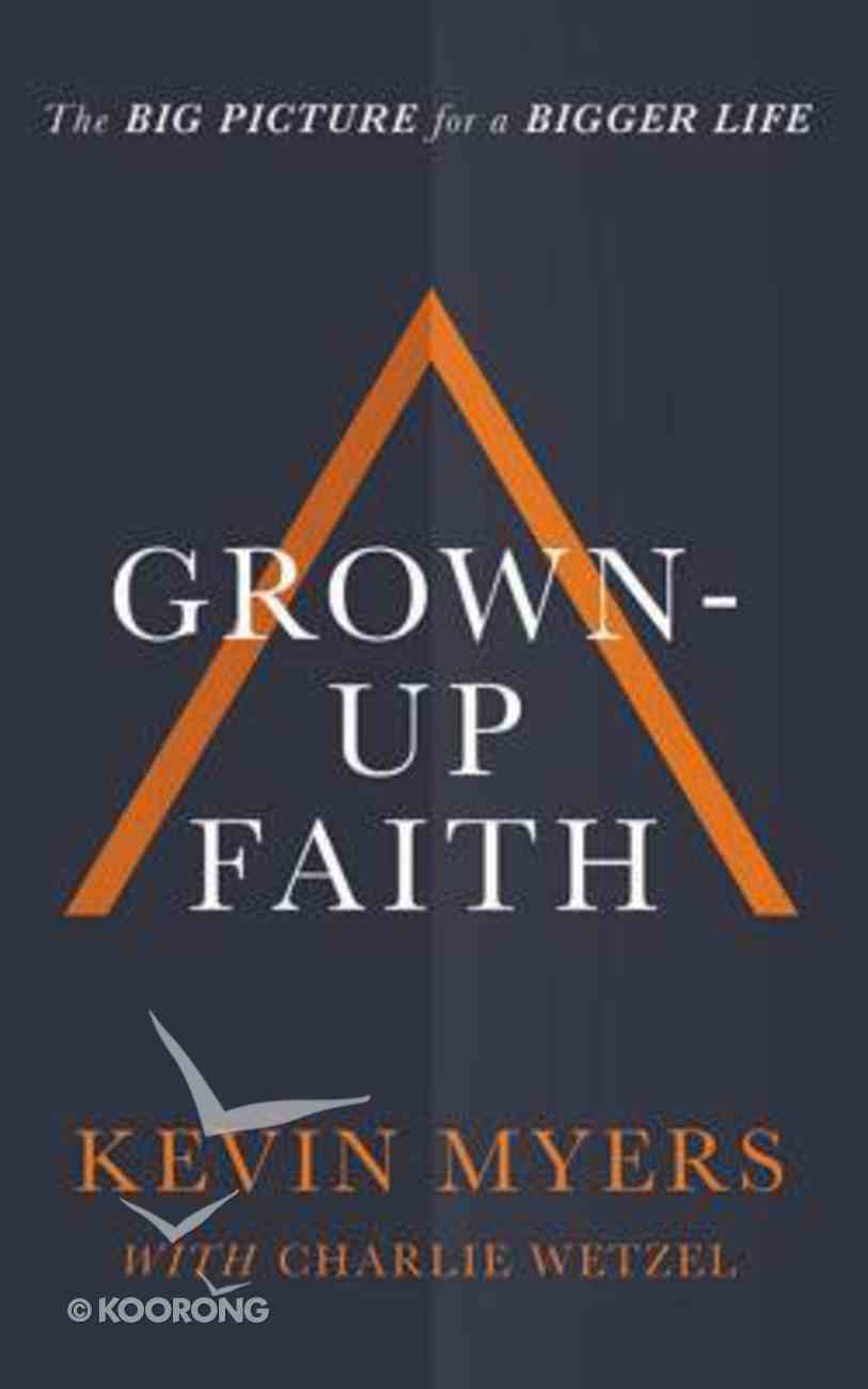 Grown-Up Faith: The Big Picture For a Bigger Life (Unabridged, 7 Cds) CD