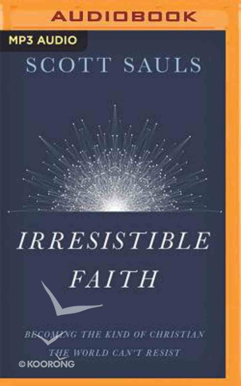 Irresistible Faith: Becoming the Kind of Christian the World Can't Resist (Unabridged, Mp3) CD