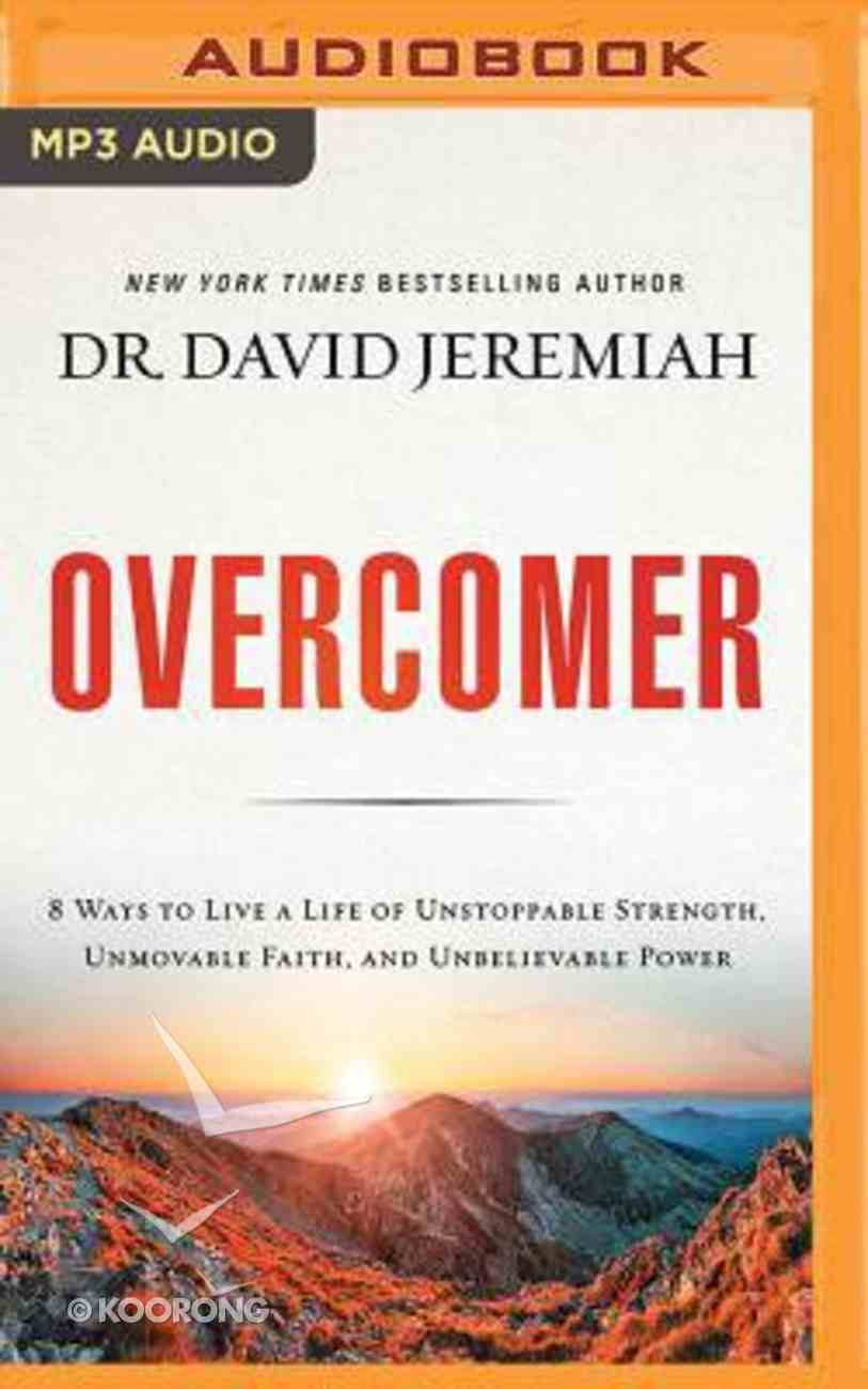 Overcomer: 8 Ways to Live a Life of Unstoppable Strength, Unmovable Faith, and Unbelievable Power (Unabridged, Mp3) CD