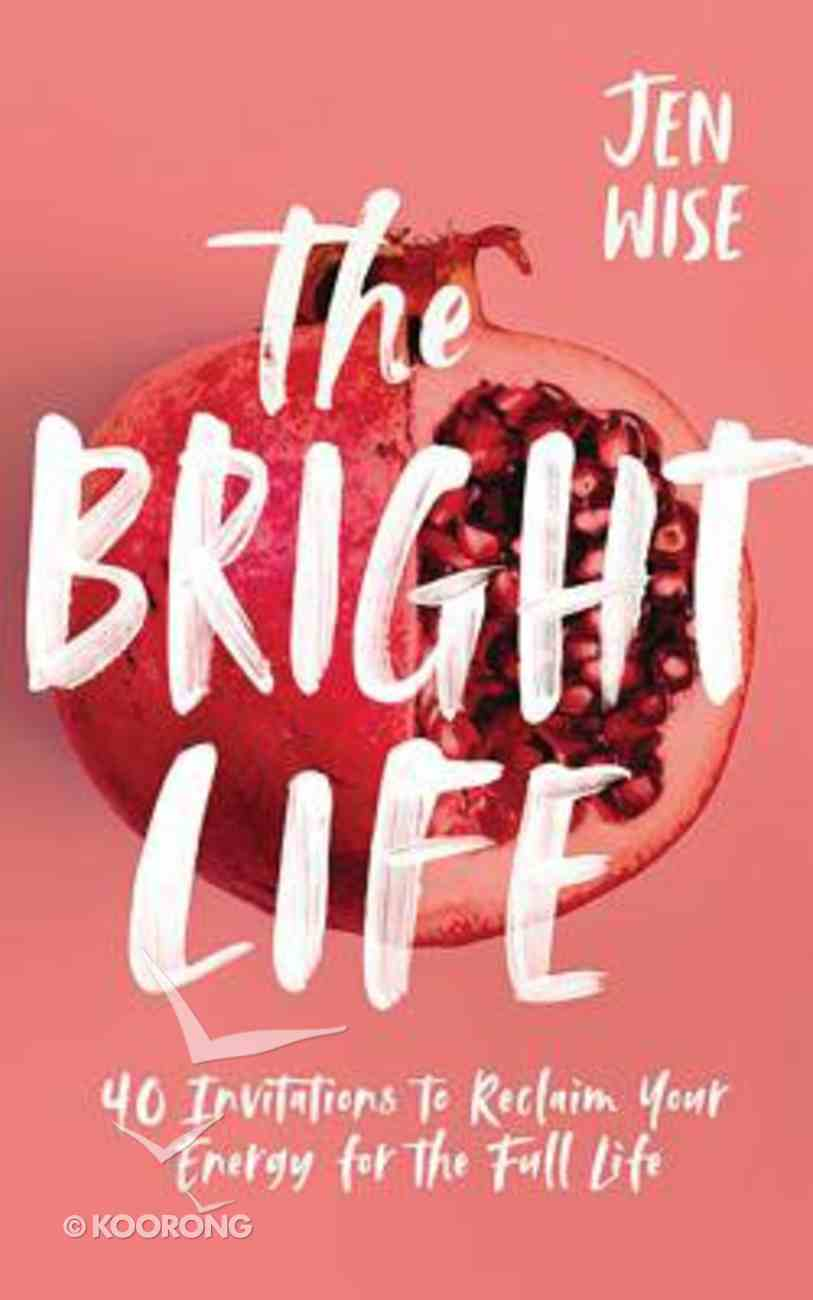 The Bright Life: 40 Invitations to Reclaim Your Energy For the Full Life (Unabridged, 5 Cds) CD