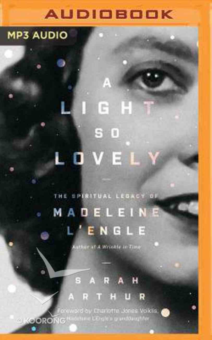 A Light So Lovely: The Spiritual Legacy of Madeleine L'engle, Author of a Wrinkle in Time (Unabridged, Mp3) CD