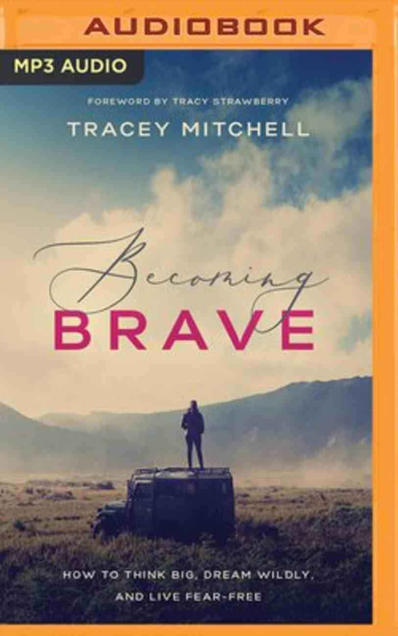 Becoming Brave: How to Think Big, Dream Wildly, and Live Fear-Free (Unabridged, Mp3) CD