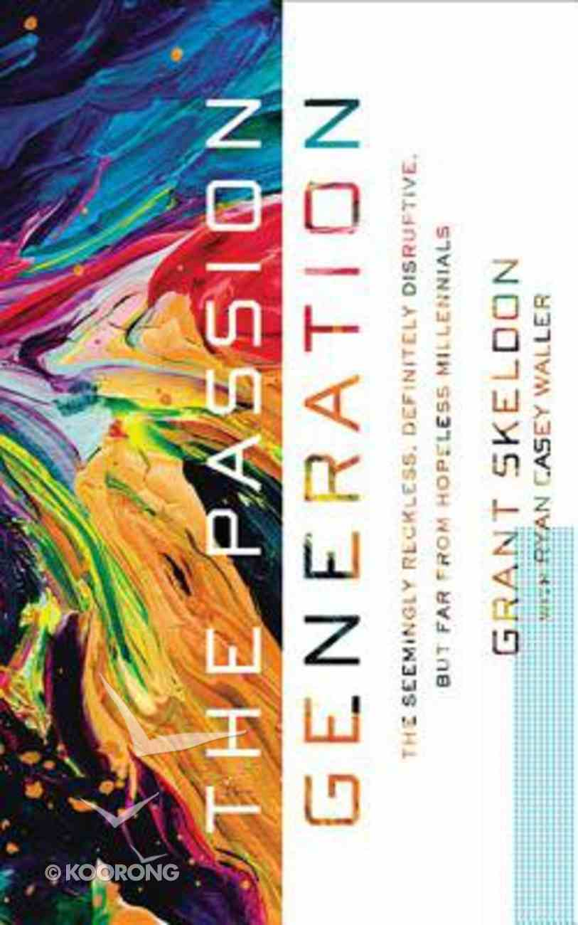 The Passion Generation: The Seemingly Reckless, Definitely Disruptive, But Far From Hopeless Millennials (Unabridged, 5 Cds) CD