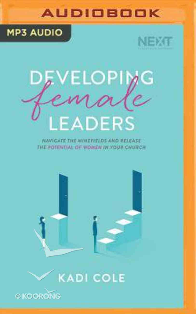 Developing Female Leaders: Navigate the Minefields and Release the Potential of Women in Your Church (Unabridged, Mp3) CD