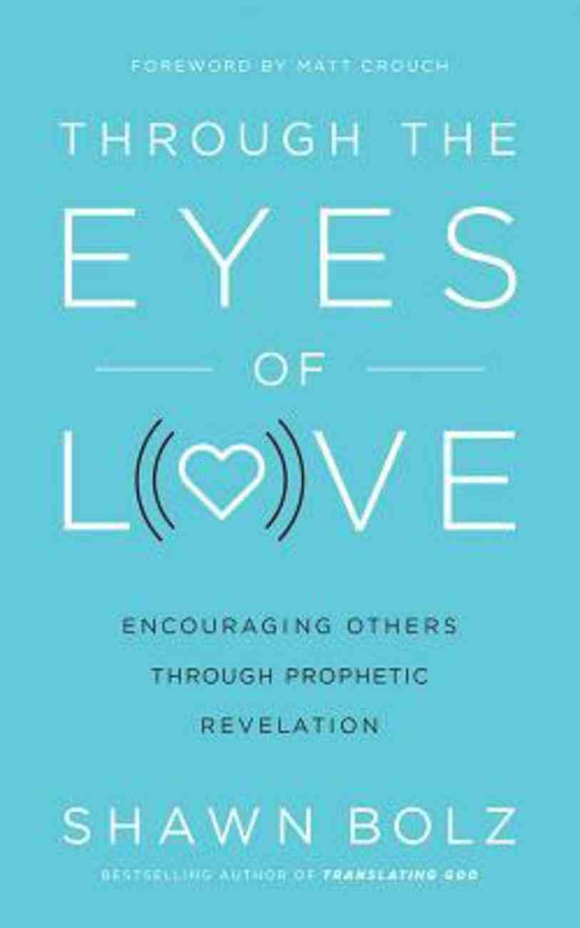Through the Eyes of Love: Encouraging Others Through Prophetic Revelation (Unabridged, 7 Cds) CD