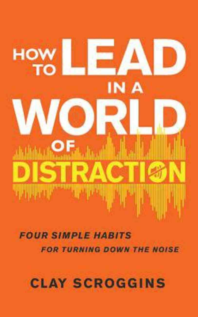 How to Lead in a World of Distraction: Maximizing Your Influence By Turning Down the Noise (Unabridged, 7 Cds) CD