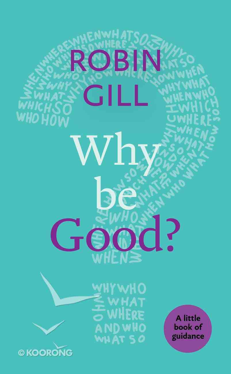 Why Be Good? a Little Book of Guidance Paperback