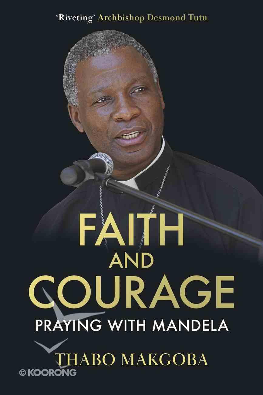Faith and Courage: Praying With Mandela Hardback