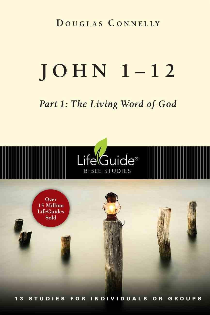 John 1-12 - Part 1: The Living Word of God (Lifeguide Bible Study Series) Paperback