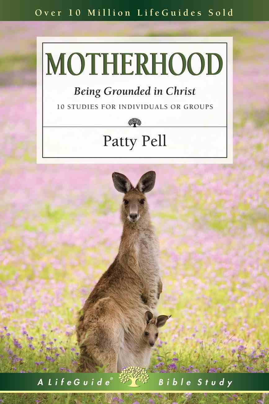 Motherhood - Being Grounded in Christ (Lifeguide Bible Study Series) Paperback