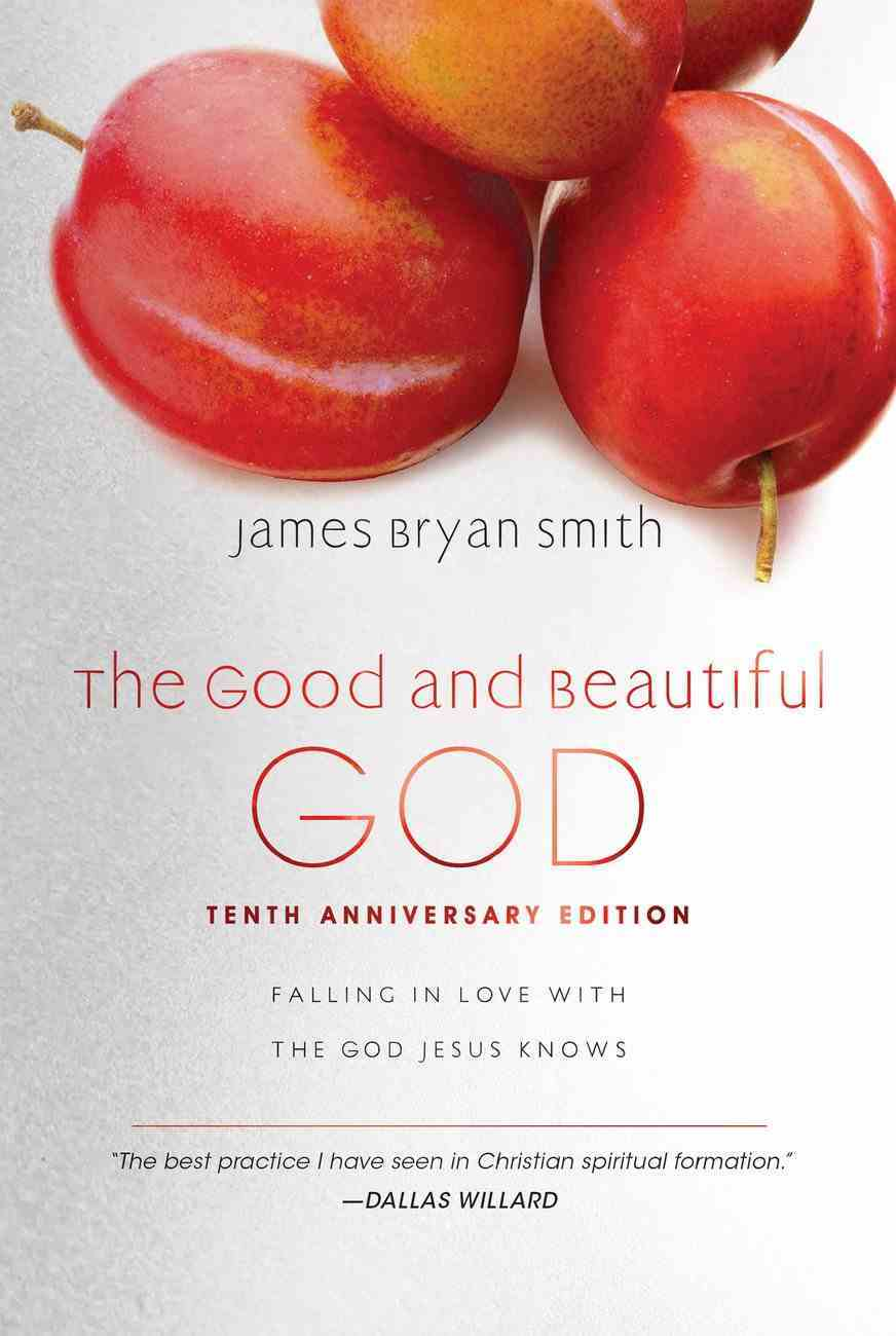 The Good and Beautiful God: Falling in Love With the God Jesus Knows Hardback