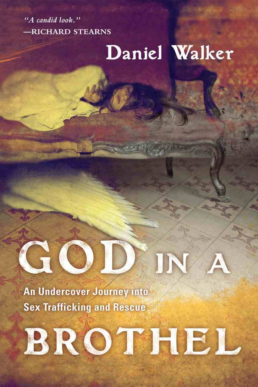 God in a Brothel: An Undercover Journey Into Sex Trafficking and Rescue Paperback