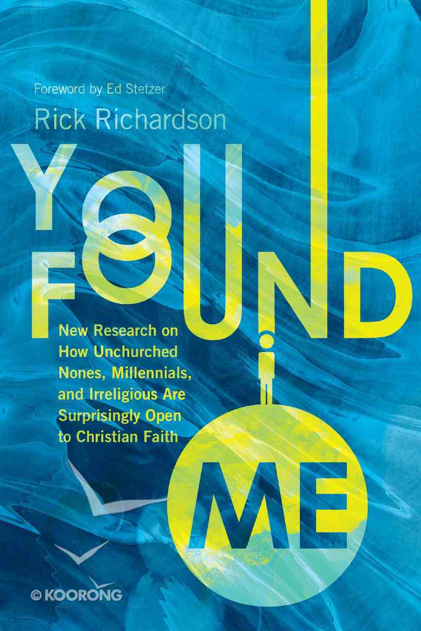 You Found Me: New Research on How Unchurched Nones, Millennials, and Irreligious Are Surprisingly Open to Christian Faith Hardback